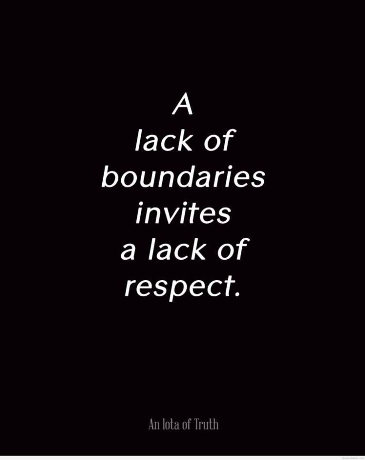 Respect Quotes a lack of boundaries invites a lack of respect