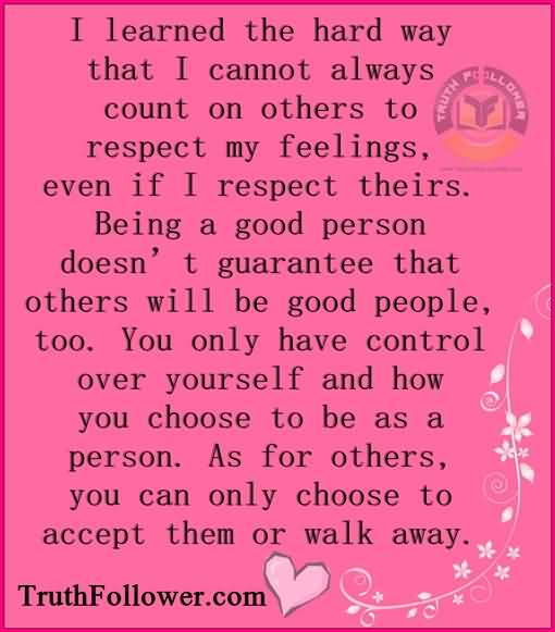 Respect Quotes i learned the hard way that i cannot always count on others to respect my feelings even if