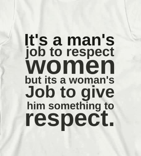 Respect Quotes it's a man's job women but its a woman's jot to give him something to respect