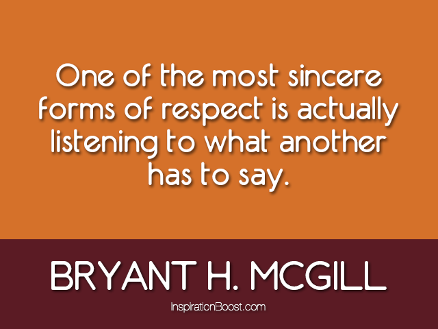 Respect Quotes one of the most sincere forms of respect is actually listening to what another has to say