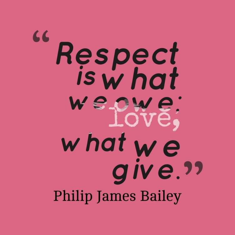 Respect Quotes respect is what we owe love what we give