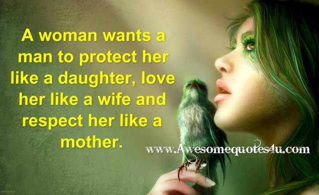 Respect Sayings a woman wants a man to protect her like a daughter