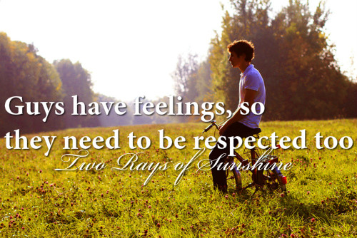 Respect Sayings guys have feelings so they need to be respected too