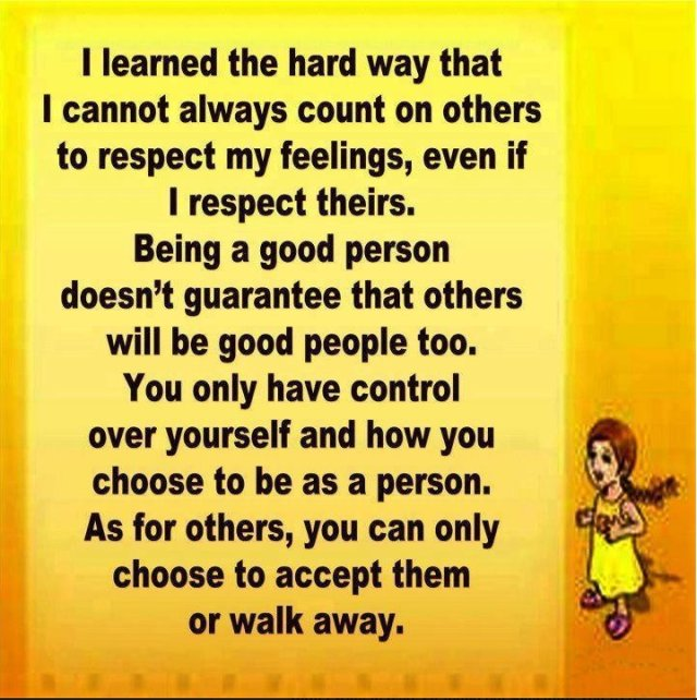 Respect Sayings i learned the hard way that i cannot always count on others to respect my feelings even if i respect theirs