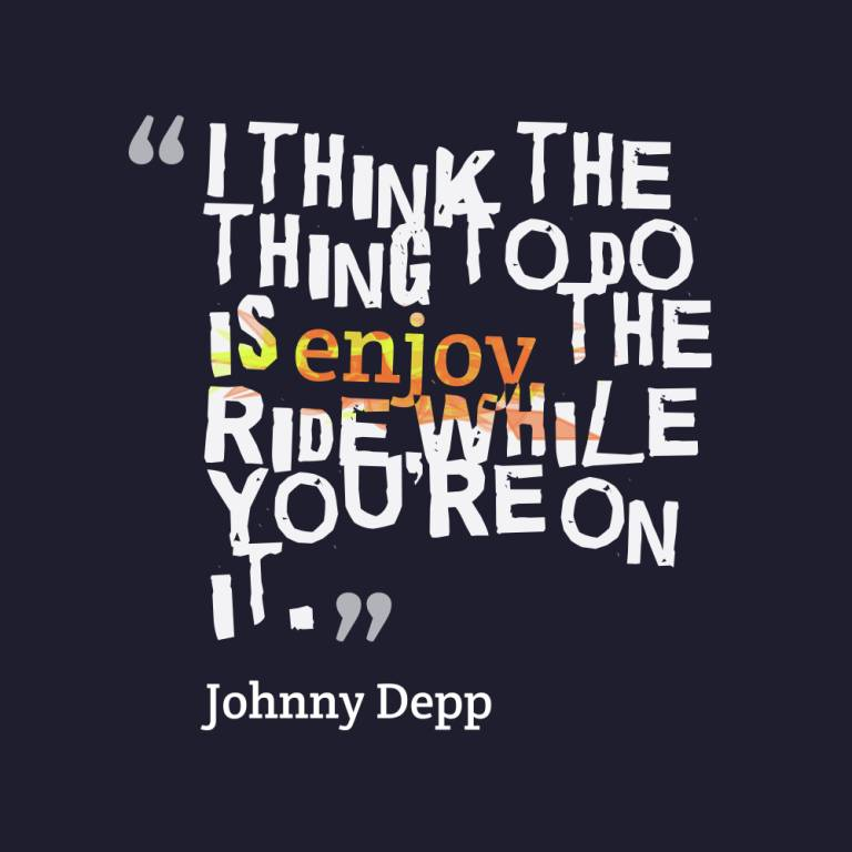 Ride Quotes I think the thing to do is enjoy the ride while you're on it Johnny Depp