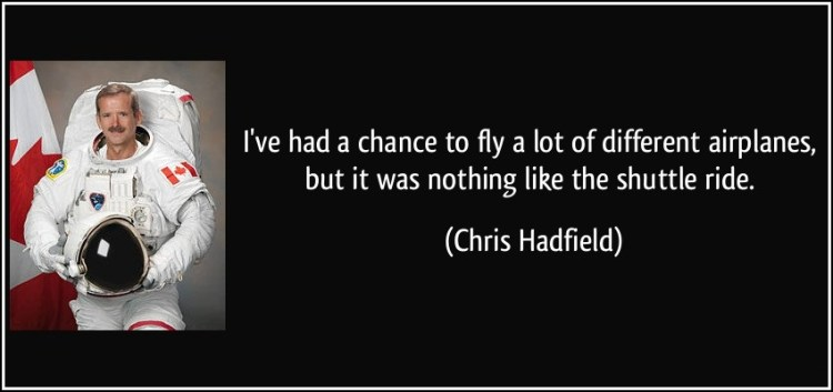 Ride Sayings I've had a chance to fly a lot of different airplanes, but it was nothing like the shuttle ride. Chris Hadfield