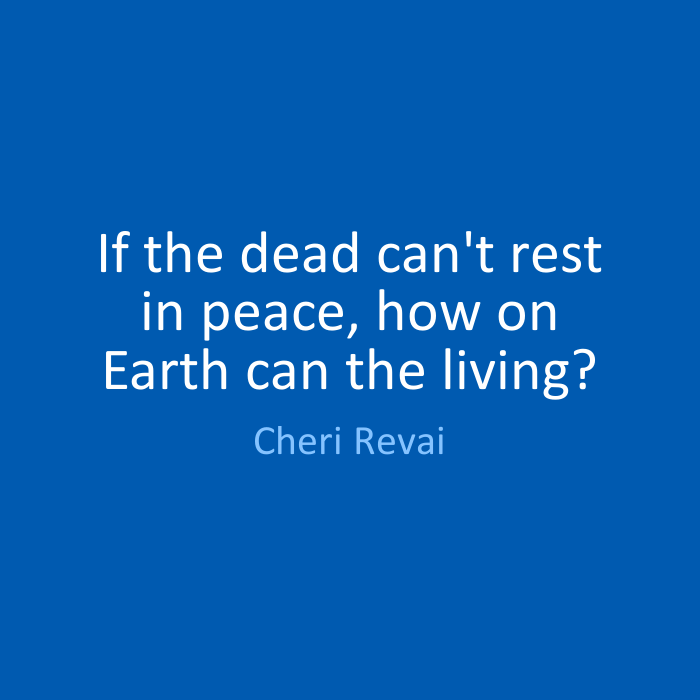 Rip Quotes If the dead can't rest in peace, how on earth can the living Cheri Revai