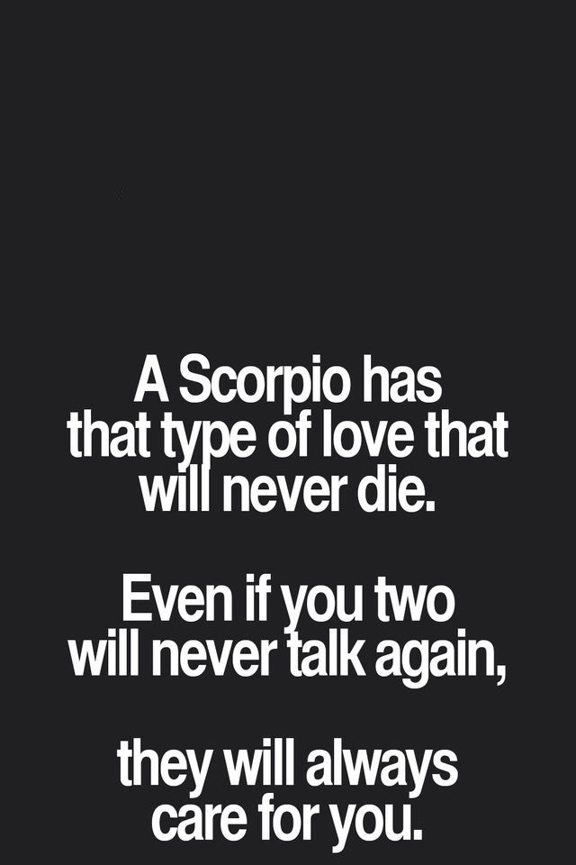 Scorpio Quotes A scorpio has that type of love that will never die