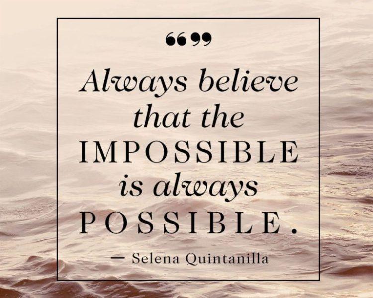 Selena Quintanilla Quotes Always believe that the impossible is always possible Selena Quintanilla