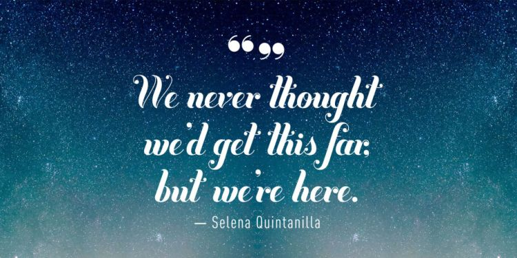 Selena Quintanilla Quotes We never thought we'd get this far but we're here Selena Quintanilla