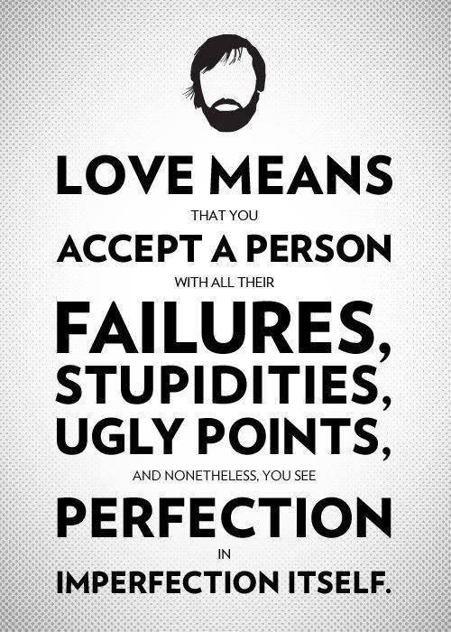 Shit Quotes Love means that you accept person with all their failures stupidities ugly points and nonetheless you see