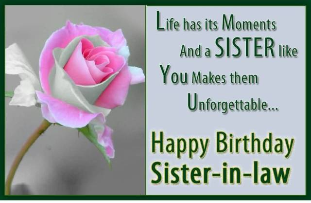 Sister In Law Quotes Life has its moments and a sister like you makes them unforgettable happy birthday sister in law