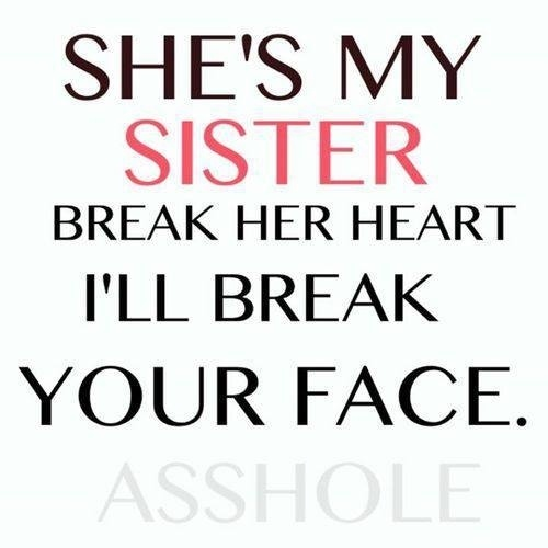 Sister In Law Quotes She's my sister break her heart i'll break your face