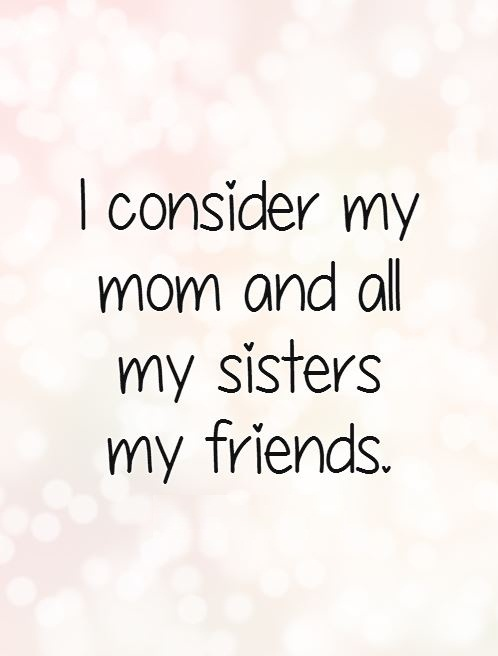 Sister In Law Quotes Wonderful Sister In Law Saying I consider my mom and all my sisters my friends