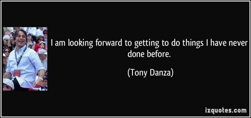 So Done Quotes I am looking forward to getting to do things i have never done before Tony Danza