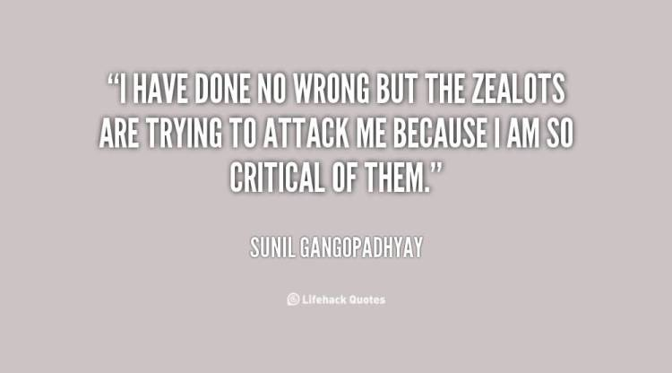 So Done Quotes I have done no wrong but the zealots are trying to attack me because i am so critical of them