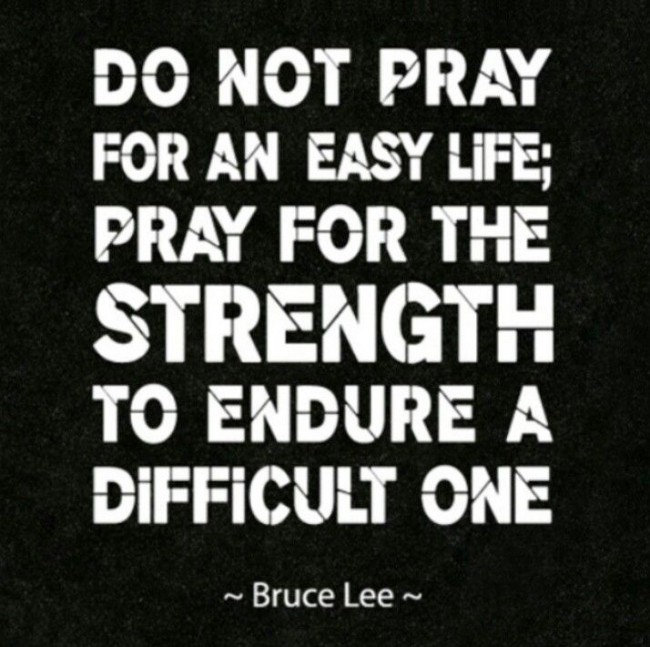 Strength Quotes Do Not Pray For An Easy Life, Pray For The Strength To Endure A Difficult One