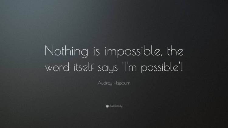 Strength Quotes Nothing Is Impossible The Word Itself Say I M Possible