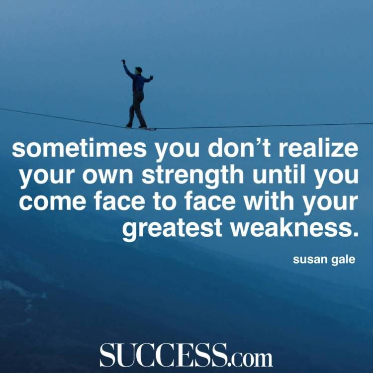 Strength Quotes Sometimes You Don't Realize Your Own Strength Until Your Greatest Weakness.