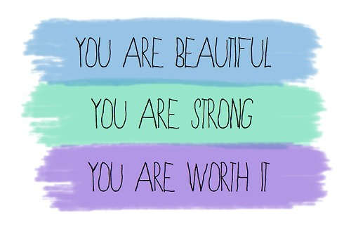 Strength Quotes You Are Beautiful You Are Strong You ARe Worth It