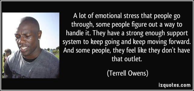 Stress Quotes a lot of emotional streets that people go through, some people figure out a way to handle it..