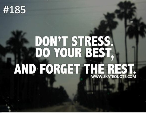 Stress Quotes don't stress. do your best, and forget the rest.