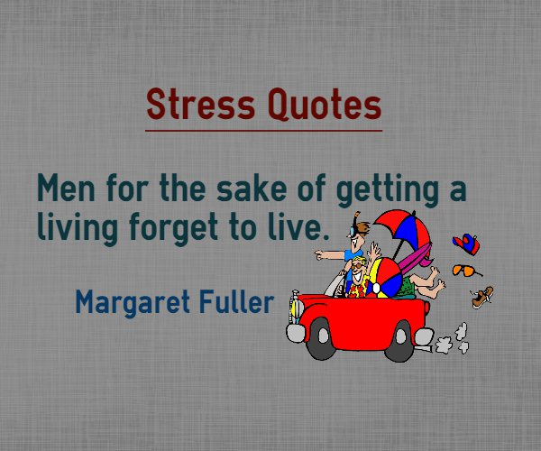 Stress Quotes men for the sake of getting a living forget to live.
