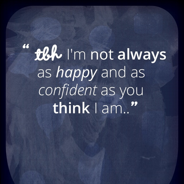 Tbh Quotes Tbh Iu0027m Not Always As Happy And As Confident As You Think
