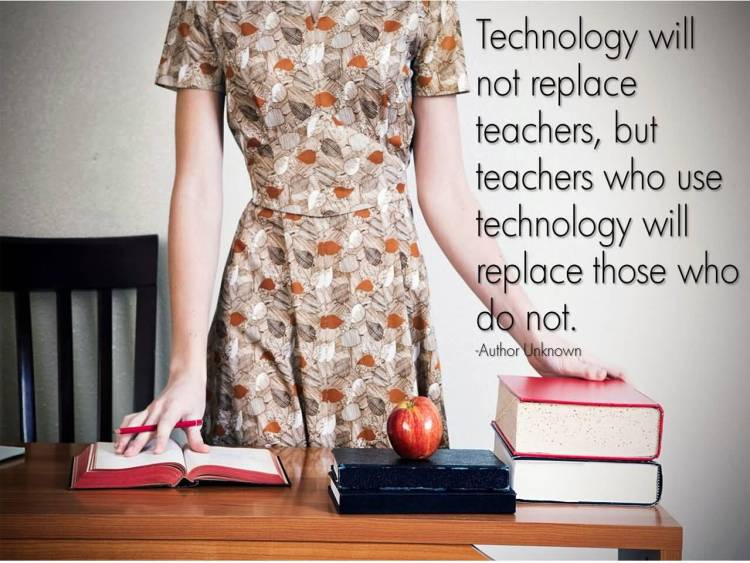 Technology Quotes technology will not replace teachers, but teachers who use technology will replace those who do not..
