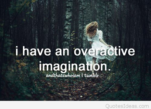 Teen Quotes i have an overactive imagination.