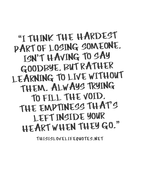 Teen Quotes i think the hardest part of losing someone, isn't having to say goodbye...