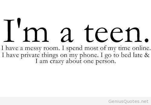 Teen Quotes i'm a teen. i have a messy room..