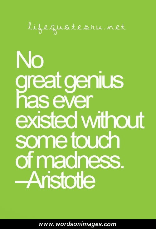 Teen Quotes no great genius has over existed without some touch of madness
