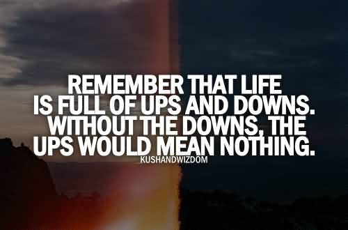 Teen Quotes remember that life is full of ups and downs...