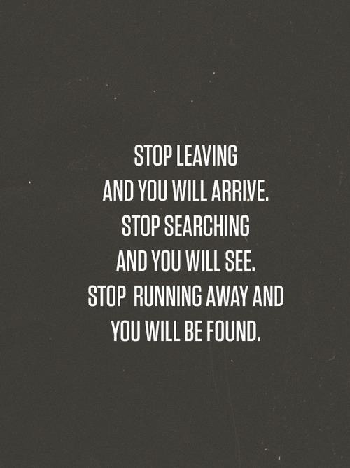 Teen Quotes stop leaving and you will arrive...