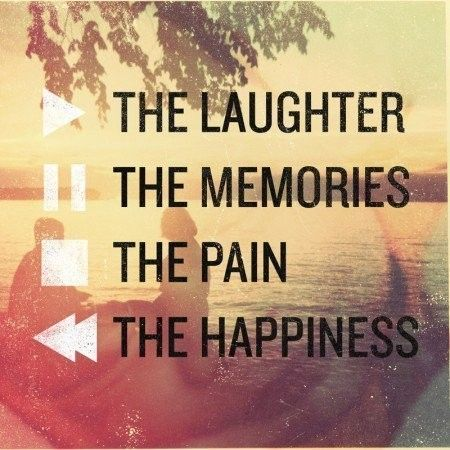 Teen Quotes the laughter the memories the pain the happiness
