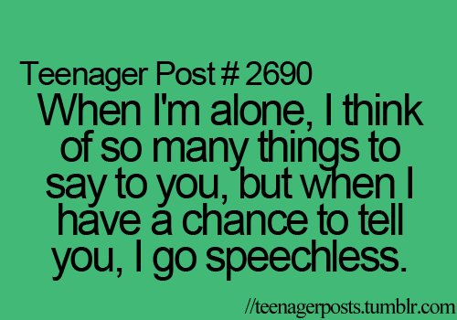 Teen Quotes when I'm alone think of so many things to say to you...