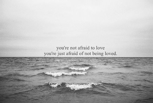Teen Quotes you're not afraid to love you're just afraid of not being loved..