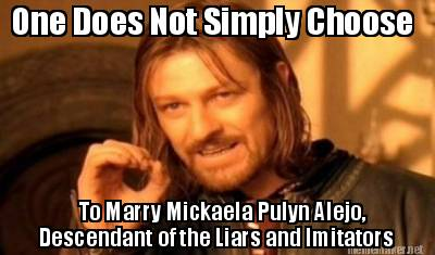 To Marry Michaela Pulyn Alejo Descendent Of The Liar And Imitatios Meme Picture