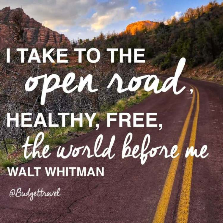 Travel Quotes i take to the open road healthy, free the world before me Walt Whitman