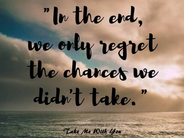 Travel Quotes in the end, we only regret the chances we didn't take.