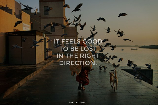 Travel Quotes it feels good to be lost in the right direction.