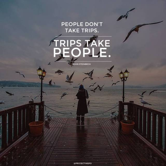 Travel Quotes people don't take trips. trips take people.
