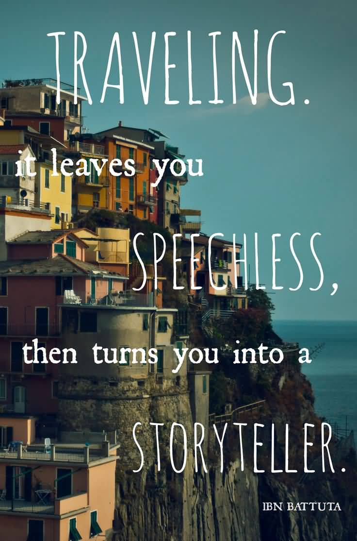 Travel Quotes traveling it leaves you speechless. then turns you into a storyteller.