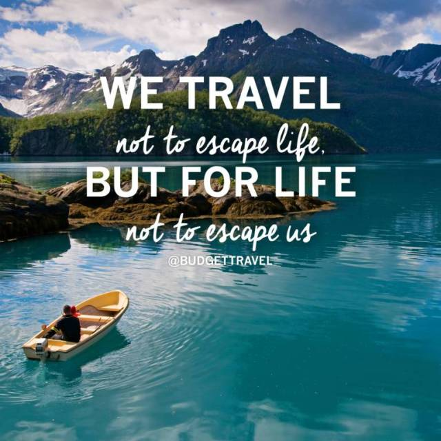 Travel Quotes we travel not to escape life. but for life not to escape us.