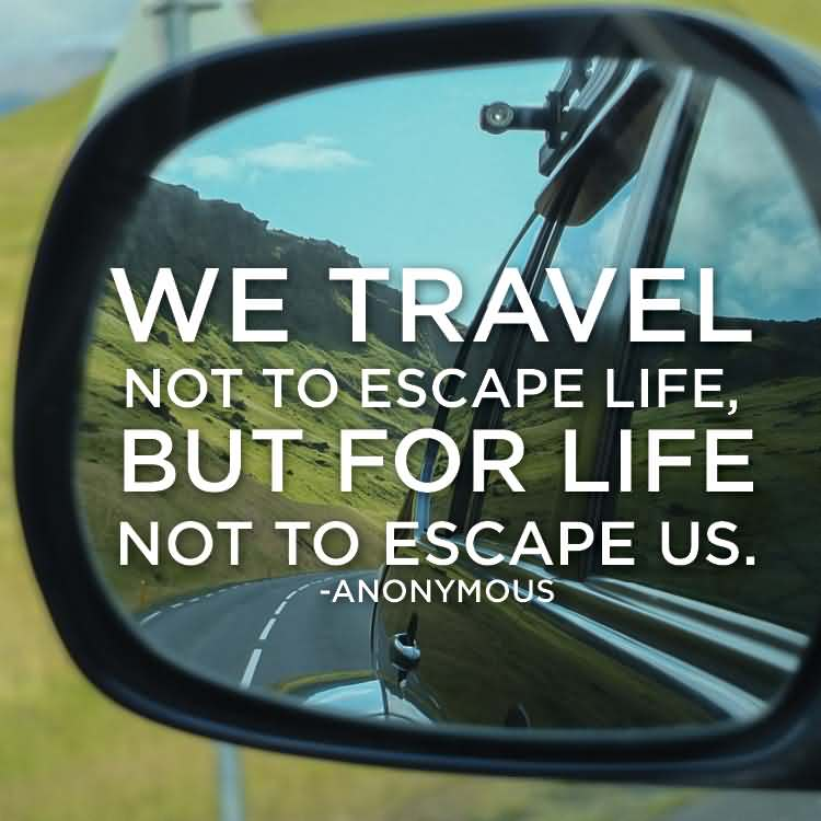 Travel Quotes we travel not to escape life...