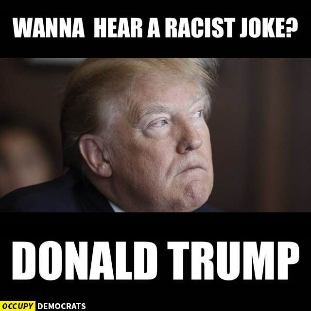 Wanna Hear A Racist Joke Donald Trump Donald Trump Funny Meme