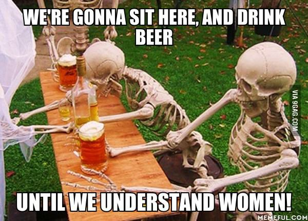 We Are Gonna Sit Here And Drink Beer Until We Funny Beer Memes