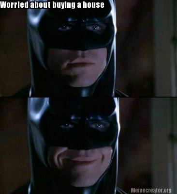 Worried About Buying A House Batman Meme Photo