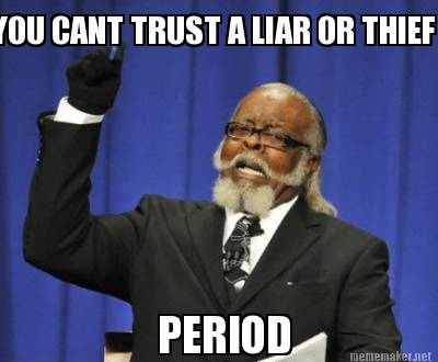 You Cant Truth A Liar Or Thief Period Meme Picture